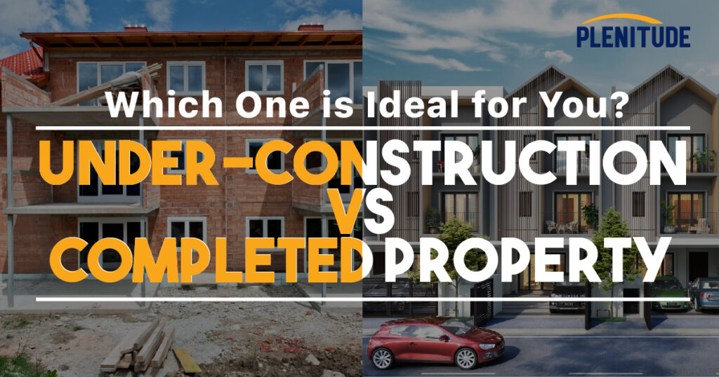 Under-Construction or Completed Property